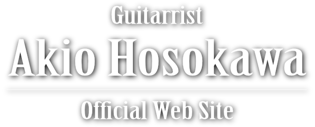 Guitarrist Akio Hosokawa Official Web Site